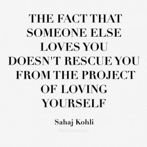 the fact that someone else loves you does not rescue you from the project of loving yourself